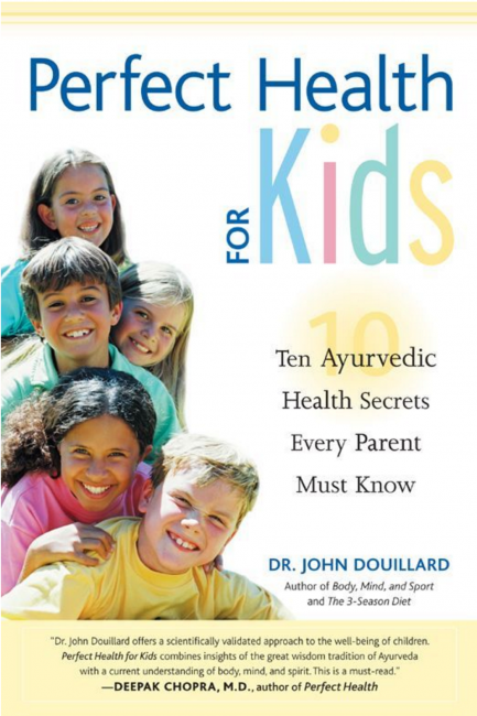 Perfect Health for Kids: Ten Ayurvedic Health Secrets Every Parent Must Know eBook: John Douillard